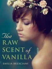 The Raw Scent of Vanilla ebook by Emilia Bresciani