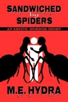 Sandwiched by Spiders ebook by M.E. Hydra