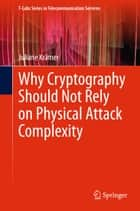 Why Cryptography Should Not Rely on Physical Attack Complexity ebook by Juliane Krämer
