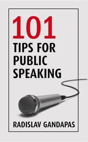 101 Tips for Public Speaking ebook by Radislav Gandapas