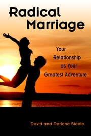 Radical Marriage: Your Relationship As Your Greatest Adventure ebook by David Steele