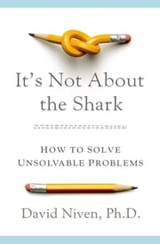 It's Not About the Shark - How to Solve Unsolvable Problems ebook by David Niven
