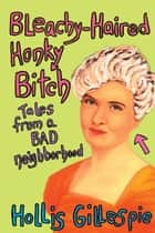 Bleachy-Haired Honky Bitch ebook by Hollis Gillespie
