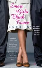Smart Girls Think Twice ebook by Cathie Linz