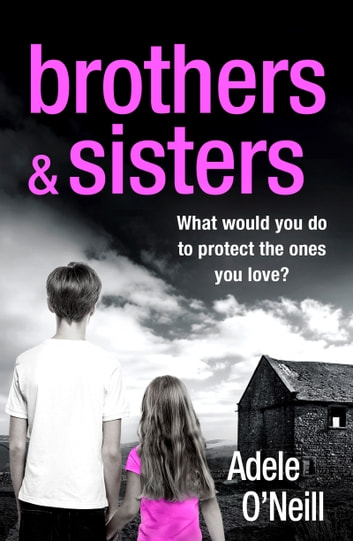 Brothers & Sisters - A gripping psychological thriller that will have you hooked ebook by Adele O'Neill