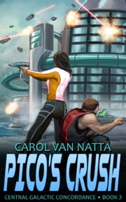 Pico's Crush - Central Galactic Concordance Book 3 ebook by Carol Van Natta