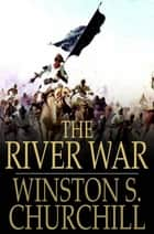 The River War ebook by Winston S. Churchill