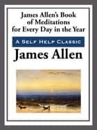 James Allen's Book of Meditations for Every Day of the Year ebook by