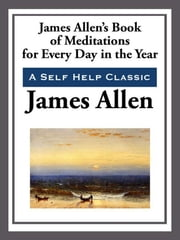 James Allen's Book of Meditations for Every Day of the Year ebook by James Allen