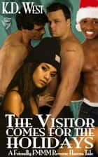 The Visitor Comes for the Holidays - A Friendly MMMF Ménage Tale (interracial reverse harem) ebook by K. D. West, K.D. West
