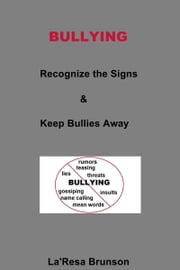 Bullying: Recognize the Signs & Keep Bullies Away ebook by La'Resa Brunson