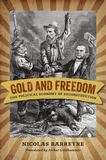 Gold and Freedom - The Political Economy of Reconstruction ebook by Nicolas Barreyre