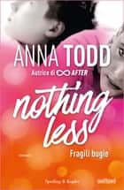 Nothing less - 1. Fragili bugie eBook by Anna Todd