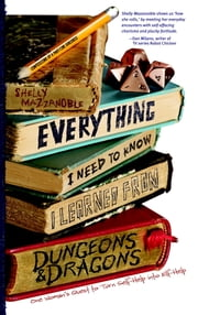 Everything I Need to Know I Learned from Dungeons & Dragons - One Woman's Quest to Trade Self-Help for Elf-Help ebook by Shelly Mazzanoble