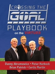 Crossing the Goal: Playbook on the Virtues ebook by Danny Abramowicz, Brian Patrick, Peter Herbeck, Curtis Martin