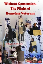 Without Contention – the Plight of Homeless Veterans ebook by Chaplain David Lefavor, D.Min, BCC
