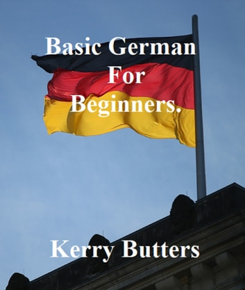 Basic German For Beginners. ebook by Kerry Butters