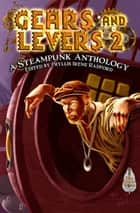 Gears and Levers 2: A Steampunk Anthology ebook by Phyllis Irene Radford