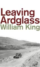Leaving Ardglass ebook by William King
