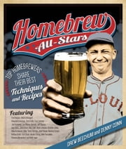 Homebrew All-Stars - Top Homebrewers Share Their Best Techniques and Recipes ebook by Drew Beechum,Denny Conn