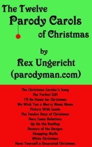 The Twelve Parody Carols of Christmas ebook by Rex Ungericht