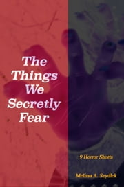 The Things We Secretly Fear ebook by Melissa Szydlek