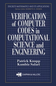 Verification of Computer Codes in Computational Science and Engineering ebook by Knupp, Patrick