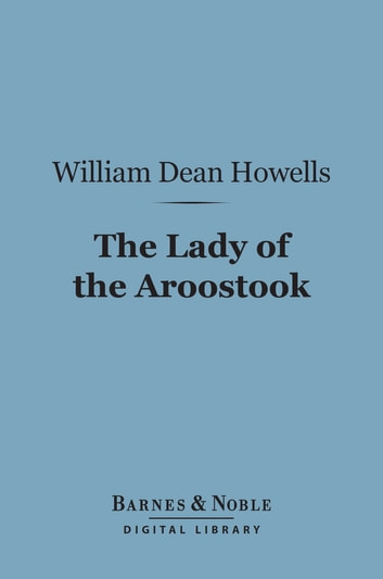 The Lady of the Aroostook (Barnes & Noble Digital Library) ebook by William Dean Howells
