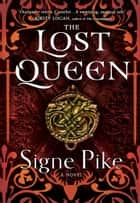 The Lost Queen - A Novel ebook by Signe Pike