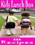 Kids Lunch Box: 111 Recipes ebook by Rachel Wood