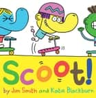 Scoot! ebook by Jim Smith, Katie Blackburn