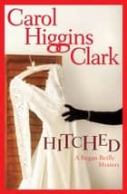 Hitched - A Regan Reilly Mystery ebook by Carol Higgins Clark