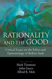 Rationality and the Good - Critical Essays on the Ethics and Epistemology of Robert Audi ebook by Mark Timmons,John Greco,Alfred R. Mele