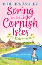 Spring on the Little Cornish Isles: The Flower Farm 電子書 by Phillipa Ashley