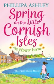 Spring on the Little Cornish Isles: The Flower Farm ebook by Phillipa Ashley