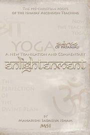 Enlightenment: The Yoga Sutras of Patanjali: a New Translation and Commentary ebook by Isham-MSI,Maharishi Sadasiva