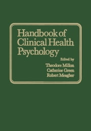 Handbook of Clinical Health Psychology ebook by C. Green,R. Meagher,T. Millon