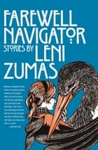 Farewell Navigator - Stories ebook by Leni Zumas