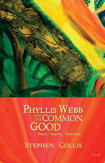 Phyllis Webb and the Common Good - Poetry/Anarchy/Abstraction ebook by Stephen Collis