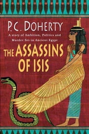 The Assassins of Isis - A Story of Ambition, Politics and Murder Set in Ancient Egypt ebook by P. C. Doherty