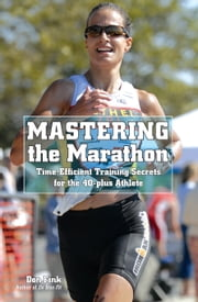 Mastering the Marathon - Time-Efficient Training Secrets for the 40-plus Athlete ebook by Don Fink