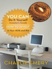 You Can Do It Yourself Investor's Guide - How to Invest in Your 401K and IRA ebook by Charlie Emery