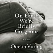 On Earth We're Briefly Gorgeous - A Novel audiobook by Ocean Vuong