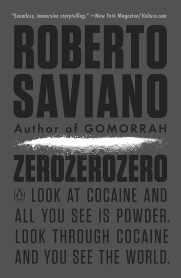 ZeroZeroZero - Look at Cocaine and All You See Is Powder. Look Through Cocaine and You See the World. ebook by Roberto Saviano