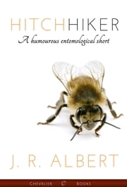 Hitchhiker - A humourous entomological short ebook by J. R. Albert