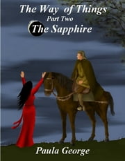 The Way of Things Part Two - The Sapphire ebook by Paula George