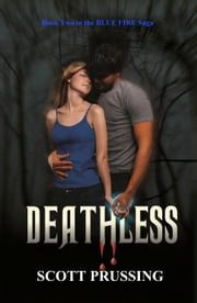 Deathless (Blue Fire Saga #2) ebook by Scott Prussing