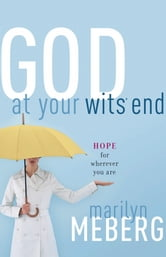 God at Your Wits' End - Hope for Wherever You Are ebook by Marilyn Meberg