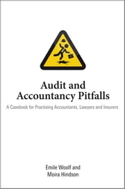 Audit and Accountancy Pitfalls - A Casebook for Practising Accountants, Lawyers and Insurers ebook by Emile Woolf,Moira Hindson