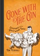 Gone with the Gin - Cocktails with a Hollywood Twist ebook by Tim Federle
